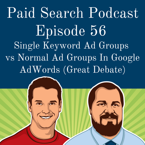 056: Single Keyword Ad Groups (SKAGS) vs Normal Ad Groups In Google AdWords (Great Debate)
