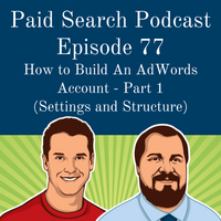077: How to Build An AdWords Account - Part 1 (Settings and Structure)