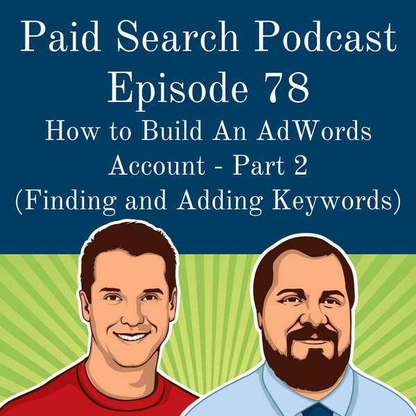 078: How to Build An AdWords Account - Part 2 (Finding and Adding Keywords)