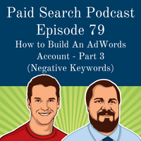 079: How to Build An AdWords Account - Part 3 (Negative Keywords)