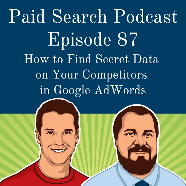 087: How to Find Secret Data on Your Competitors in Google AdWords