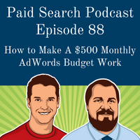088: How to Make A $500 Monthly AdWords Budget Work