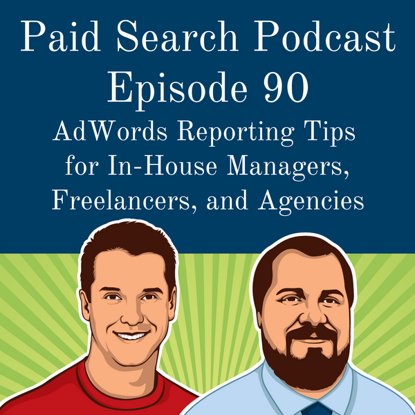 090: AdWords Reporting Tips for In-House Managers, Freelancers, and Agencies