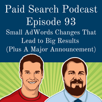 093: Small AdWords Changes That Lead To Big Results (Plus A Major Announcement)