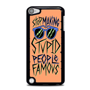 Stop Making Stupid People Famous L0572 iPod Touch 5 Case