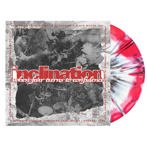 Inclination 'When Fear Turns to Confidence' LP (White and Red(ish) w/ Heavy Black and Silver Splatter)