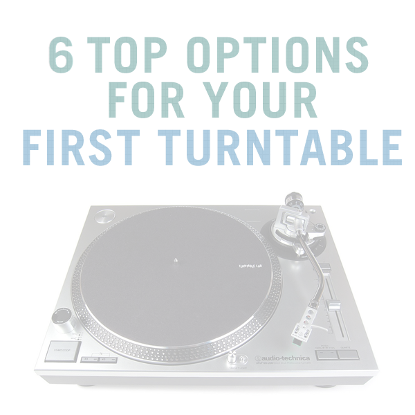 Your First Turntable Guide - 6 Top Options
