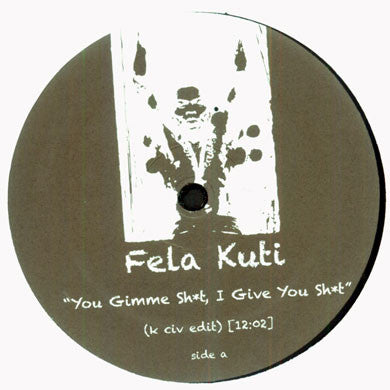 Fela Kuti: You Gimme Shit, I Give You Shit (K Civ Edit) 12""