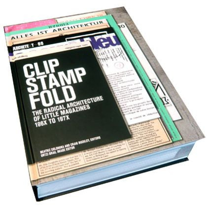 Actar: Clip Stamp Fold: The Radical Architecture Of Little Magazines 196X-197X Book