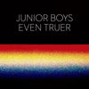 Junior Boys: Even Truer (Record Store Day, Moodymann, Caribou) EP