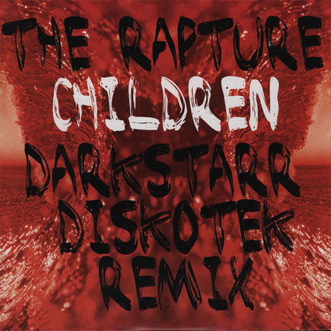 The Rapture: Children (Darkstarr Remix) 12""
