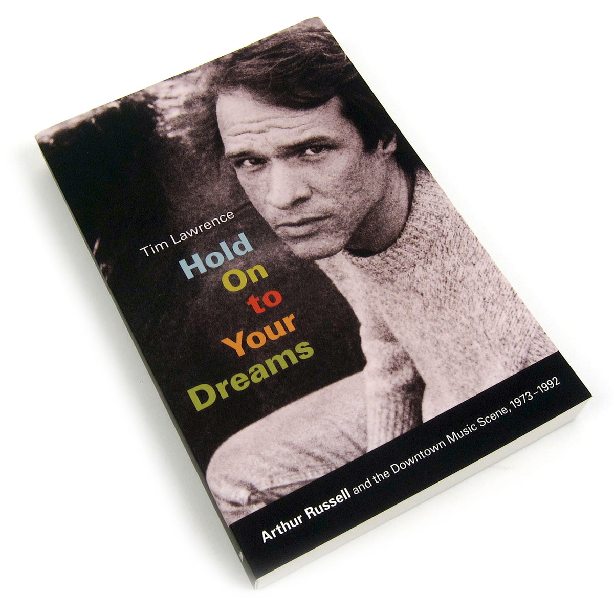 Tim Lawrence: Hold On to Your Dreams - Arthur Russell & The Downtown Music Scene, 1973-1992 Book