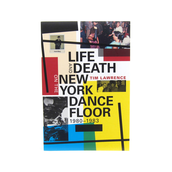 Tim Lawrence: Life and Death on the New York Dance Floor, 1980-1983 Book