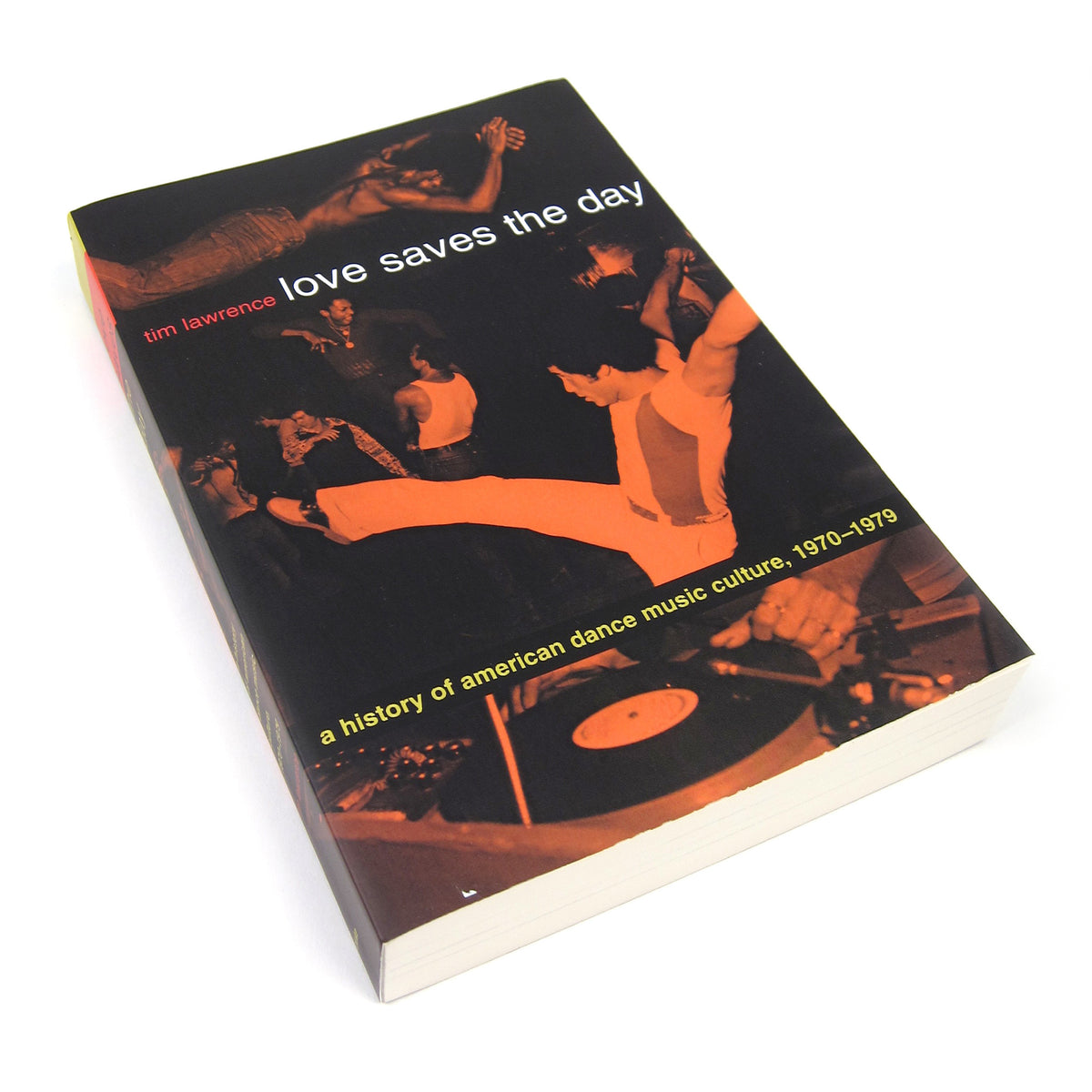 Tim Lawrence: Love Saves The Day - A History Of American Dance Music Culture, 1970-1979 Book