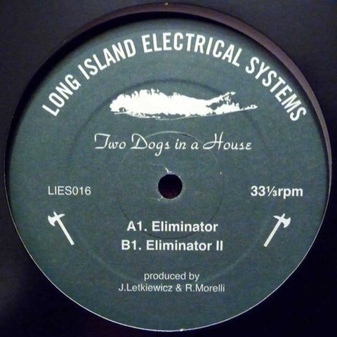 Two Dogs in a House: Eliminator 12""