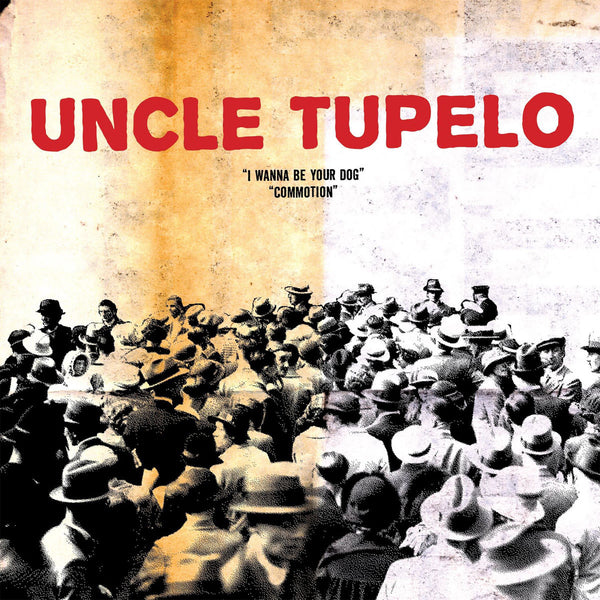 "Uncle Tupelo: I Wanna Be Your Dog / Commotion 7"" (Record Store Day)"