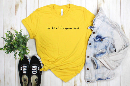 Be Kind To Yourself tee shirt