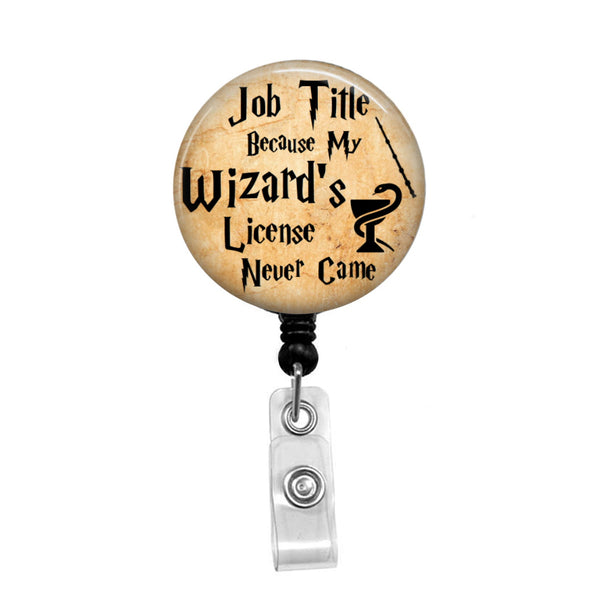"Personalized ""Job Title"" Because My Wizard's License Never Came, Harry Potter Inspired - Retractable Badge Holder - Badge Reel - Lanyards"