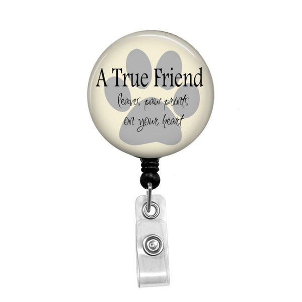 A True Friend Leaves Paw Prints on your Heart - Retractable Badge Holder - Badge Reel - Lanyards - Stethoscope Tag