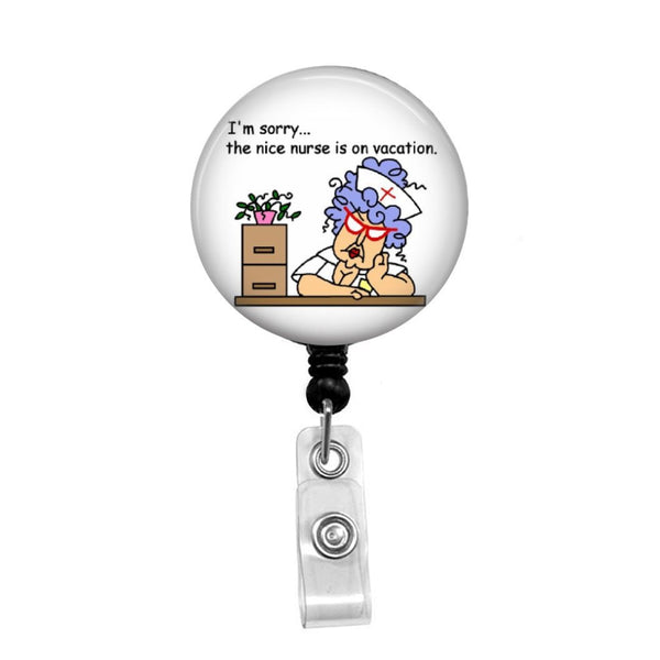 The Nice Nurse is on Vacation - Retractable Badge Holder - Badge Reel - Lanyards - Stethoscope Tag