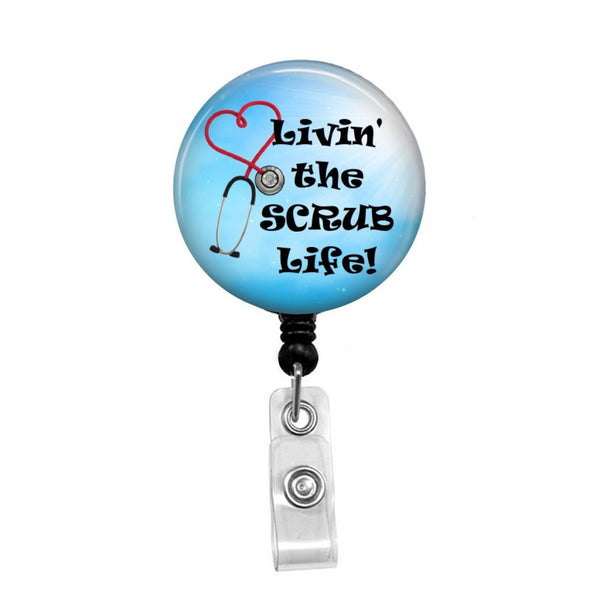 Livin' The Scrub Life! - Retractable Badge Holder - Badge Reel - Lanyards - Stethoscope Tag