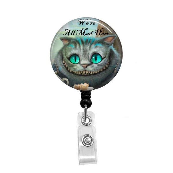 We're All Mad Here, Cheshire Cat, Alice In Wonderland - Retractable Badge Holder - Badge Reel - Lanyards - Stethoscope Tag
