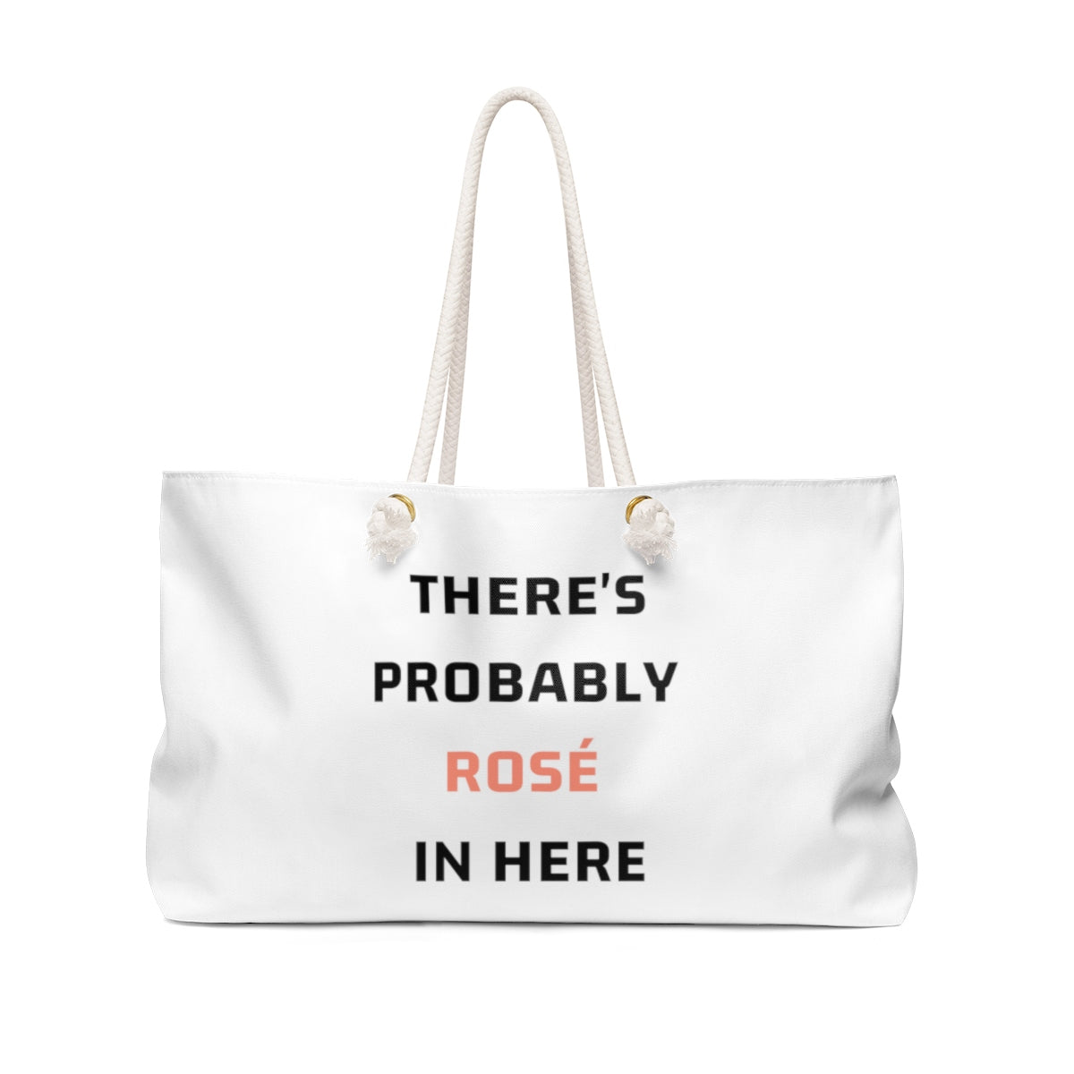 There's Probably Rosé In Here Weekender Bag