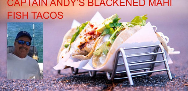 CAPTAIN ANDY'S BLACKENED MAHI FISH TACOS
