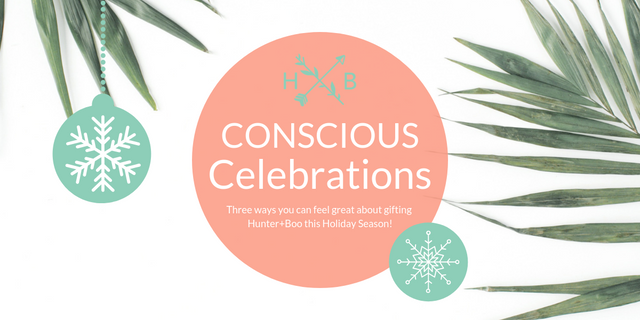 CONSCIOUS CELEBRATIONS: Three reasons to feel great about gifting Hunter+Boo this Holiday Season!