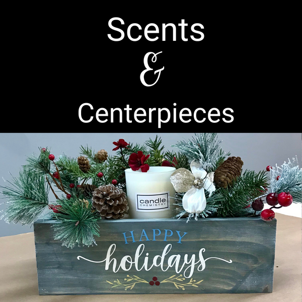 Scents & Centerpieces | December 18th 2019