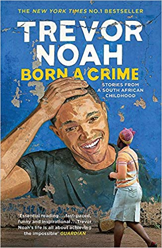 Born a Crime by Trevor Noah - Review by Lorna