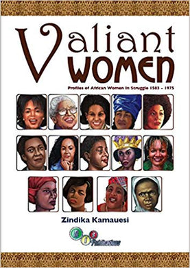 Valiant Women:Profile of African Women in the Struggle from 1583-1965