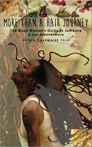 More Than a Hair Journey: The Black Woman's Guide to Self-Love and Loc Maintenance