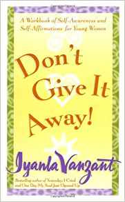 Don't Give It Away! A Workbook of Self-Awareness and Self-Affirmations for Young Women