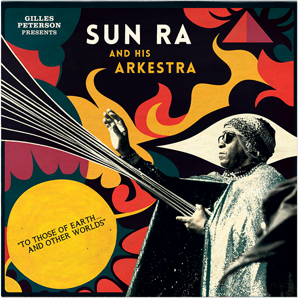 Gilles Peterson presents Sun Ra and His Arkestra