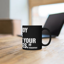 Load image into Gallery viewer, Coach Talk: NOBODY CARES ABOUT YOUR EXCUSES - Black mug 11oz