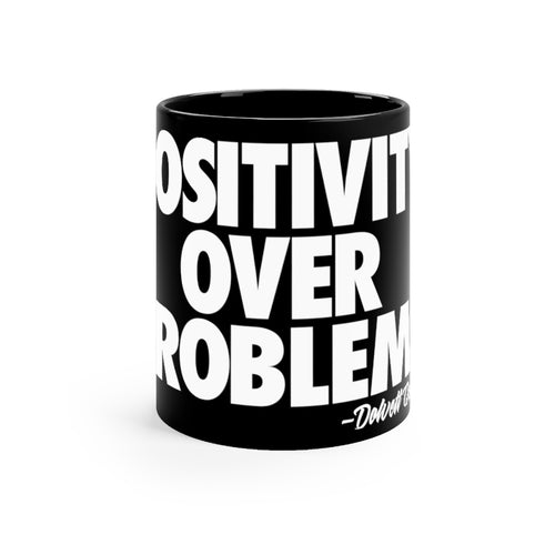 Dolvett POSITIVITY OVER PROBLEMS - Black Mug 11oz