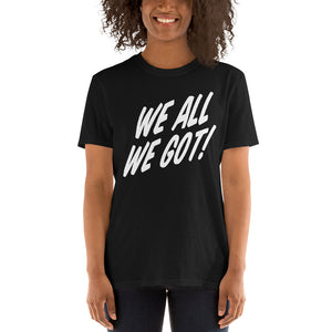 TGS - WE ALL WE GOT Unisex T-Shirt