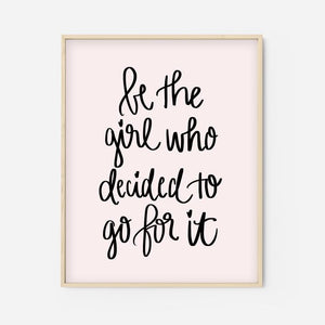 Be The Girl Who Decided To Go For It Print