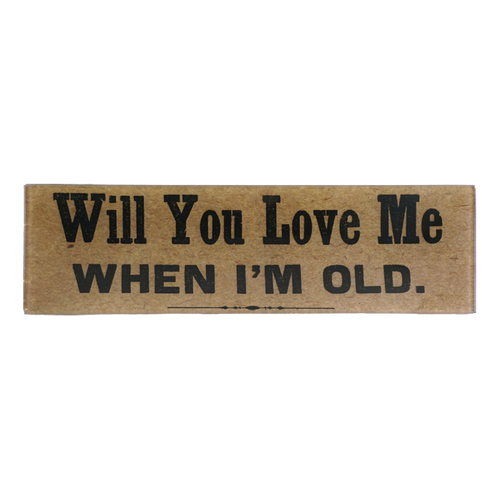 Will You Love Me When I'm Old