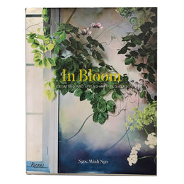 In Boom: Creating and Living with Flowers by Ngoc Minh Ngo