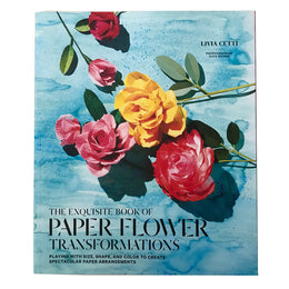 The Exquisite Book of Paper Flower Transformations by Livia Cetti