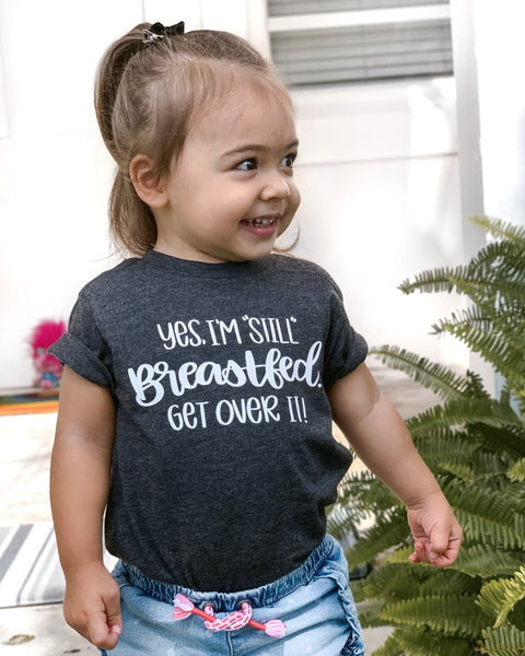 "Yes, I'm ""Still"" Breastfed, Get Over It! Baby Tee"
