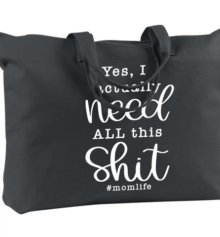 Yes, I actually Need ALL this SHIT #momlife - Oversized Tote