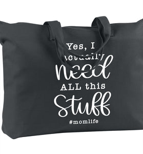 Yes, I actually Need ALL this STUFF #momlife - Oversized Tote