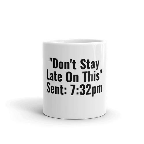 Don't Stay Late On This Mug