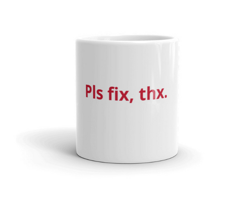 'Pls fix, thx.' Mug