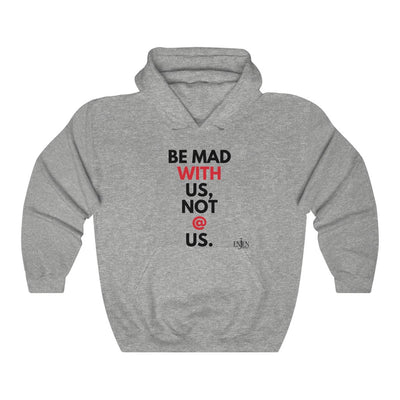 Be Mad With Us, Not @ Us (UNISEX HOODIE)-ENJEN DESIGN