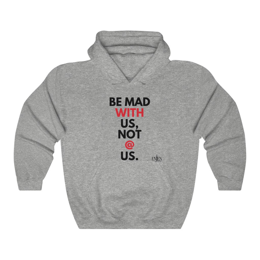 Be Mad With Us, Not @ Us (UNISEX HOODIE)