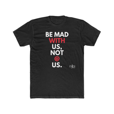 BE MAD WITH US, NOT @ US (UNISEX FIT T-SHIRT)-T-Shirt-ENJEN DESIGN